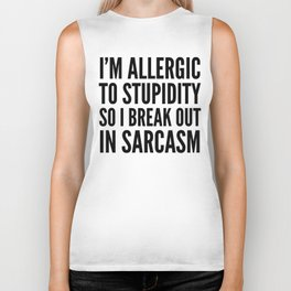 I'M ALLERGIC TO STUPIDITY, SO I BREAK OUT IN SARCASM Biker Tank