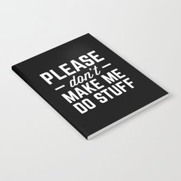 Make Me Do Stuff Funny Quote Notebook