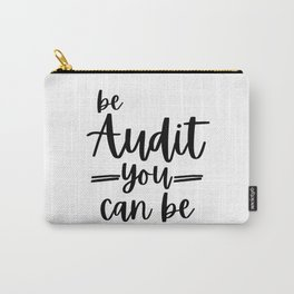 Be audit you can be Carry-All Pouch