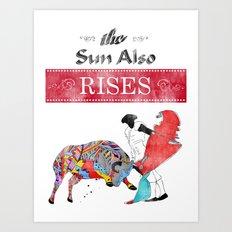 The Sun Also Rises Art Print