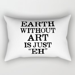Earth Without Art is Just Eh Rectangular Pillow