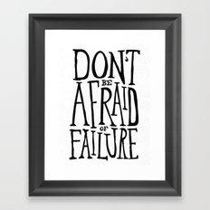 Don't be afraid of failure Framed Art Print