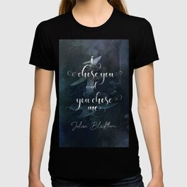 I chose you and you chose me. Julian Blackthorn. Lord of Shadows. T-shirt