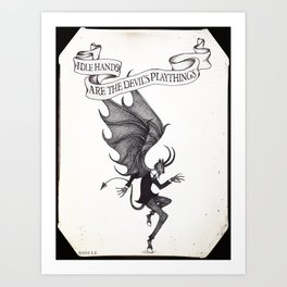 Idle Hands Are The Devil's Playthings Art Print