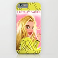 I Totally Paused - CLUELESS Slim Case iPhone 6s