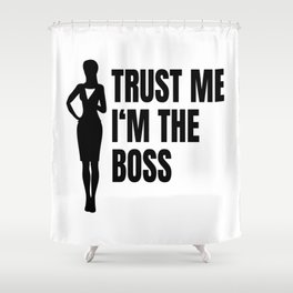 Trust Me I'm The Boss Shower Curtain