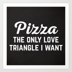 Pizza Love Triangle Funny Quote Art Print