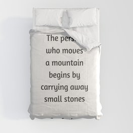 Confucius Motivational Quote  - The person who moves a mountain begins by carrying away small stones Comforters
