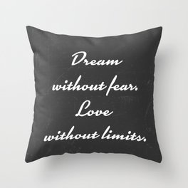 Dream without fear, Love without limits. Throw Pillow