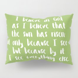 I Believe In God As I Believe That The Sun Has Risen - Greenery Pillow Sham