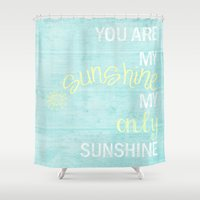 you are my sunshine Shower Curtains featuring YOU ARE MY SUNSHINE by Monika Strigel
