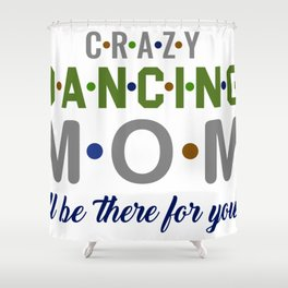 Crazy Softball Mom I?ll Be There For You Shower Curtain