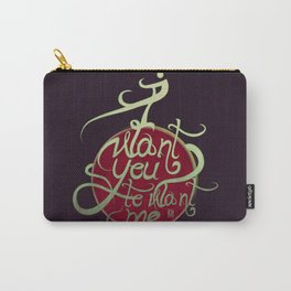 I Want You to Want me Carry-All Pouch