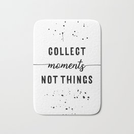 TEXT ART Collect moments not things Bath Mat