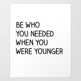 Be Who You Needed Art Print