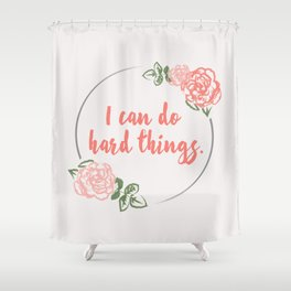 I Can Do Hard Things Shower Curtain