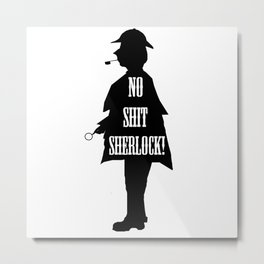 No Shit Sherlock! Metal Print