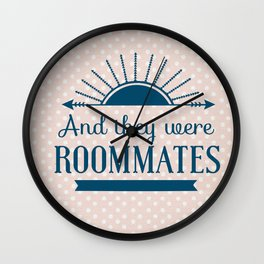 And They Were Roommates (Pink) Wall Clock