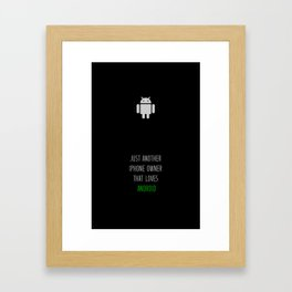 Just another iPhone owner that loves android Framed Art Print