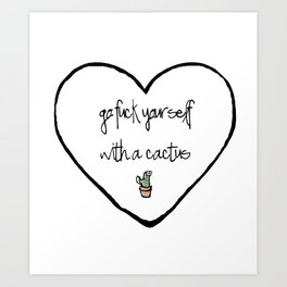 Go F**k Yourself with a Cactus Art Print