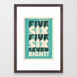 Five, Six, Five, Six, Seven, Eight Framed Art Print