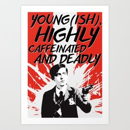 Young(ish), highly caffeinated and deadly Art Print