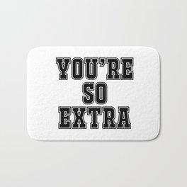 You're so extra Bath Mat
