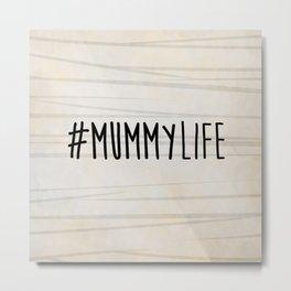 #MummyLife Metal Print