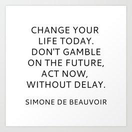Simone de Beauvoir - CHANGE YOUR LIFE TODAY Art Print
