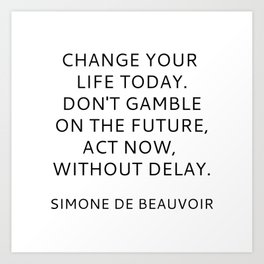 Simone de Beauvoir - CHANGE YOUR LIFE TODAY Art Print