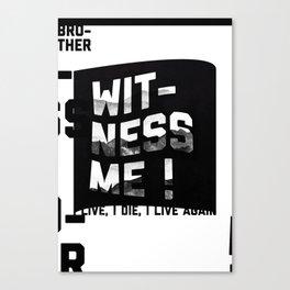 Witness Me! Canvas Print