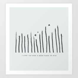 I hope you have a good place to hide Art Print