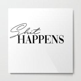 shit happens Metal Print