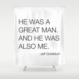 Jeff Goldblum Great Man Quote Shower Curtain