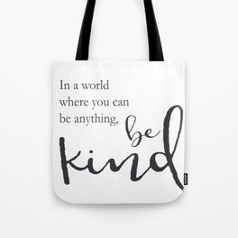 In a world where you can be anything, be kind Tote Bag