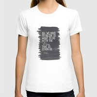 """tolkien T-shirts featuring """"All We Have to Decide"""" Tolkien Quote by tailormade008"""