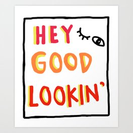 Hey Good Lookin' Art Print