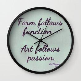 Form follows function - Art follows passion  Wall Clock