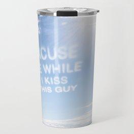 Excuse Me While I Kiss This Guy Travel Mug