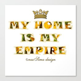 My Home is my Empire Sunflower Canvas Print