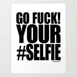 GO FUCK YOUR SELFIE Art Print
