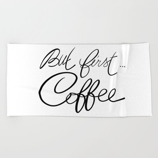 But first... coffee Beach Towel