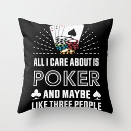 All I care about is Poker Gambling Gift Throw Pillow