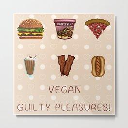 Vegan Guilty Pleasures! Metal Print