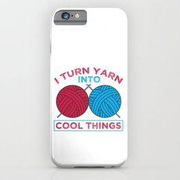 Knitter Gift Turn Yarn Into Cool Things Knitting Humor iPhone Case