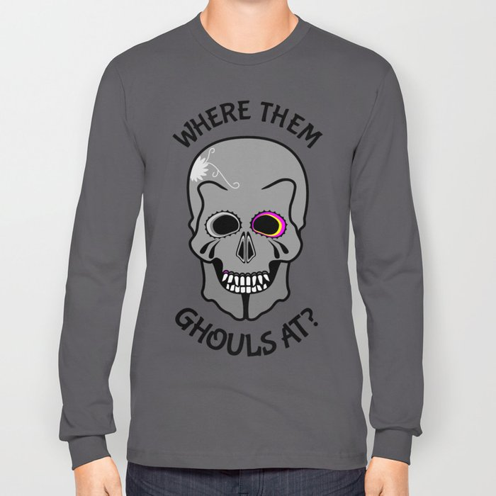 Skull | Where them ghouls at? Long Sleeve T-shirt