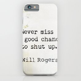 Never miss a good chance to shut up. Will Rogers quote-collage iPhone Case
