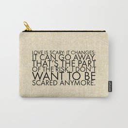 Love is scary I don't want to be scared anymore Carry-All Pouch