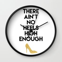 THERE AIN'T NO HIGH HEELS HIGH ENOUGH - Fashion quote Wall Clock