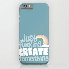 Just Fucking Create Something Slim Case iPhone 6s